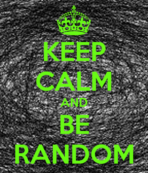 Keep Calm And Be Random